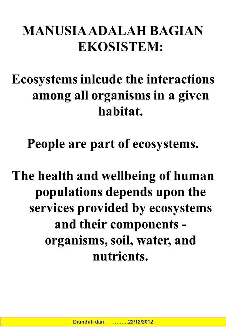 MANUSIA ADALAH BAGIAN EKOSISTEM: Ecosystems inlcude the interactions among all organisms in a given habitat.