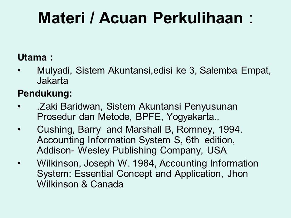Materi / Acuan Perkulihaan : Utama : Mulyadi, Sistem Akuntansi,edisi ke 3, Salemba Empat, Jakarta Pendukung:.Zaki Baridwan, Sistem Akuntansi Penyusuna