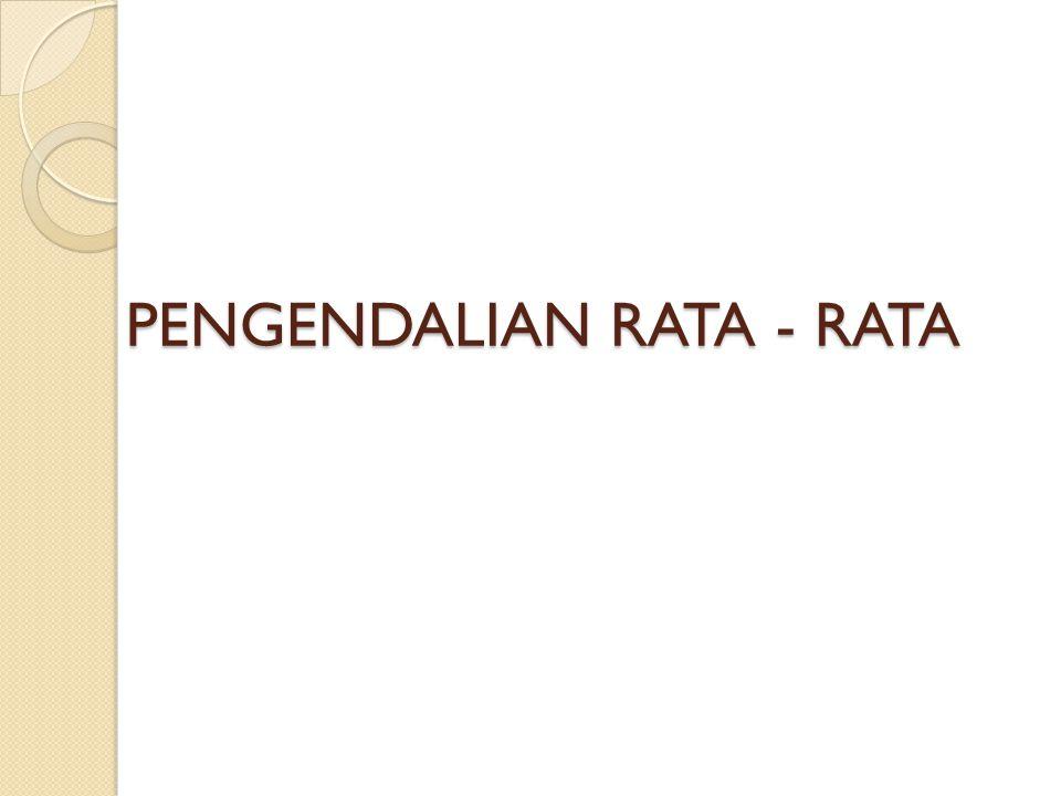 PENGENDALIAN RATA - RATA
