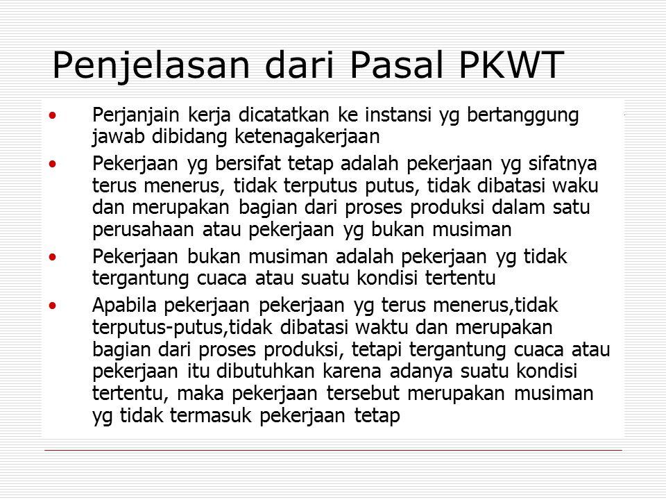 Penjelasan dari Pasal PKWT Perjanjain kerja dicatatkan ke instansi yg bertanggung jawab dibidang ketenagakerjaan Pekerjaan yg bersifat tetap adalah pe
