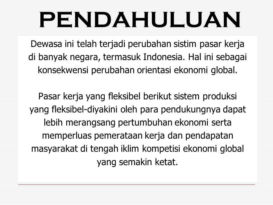 GAGASAN FLEKSIBILITAS PASAR KERJA DI INDONESIA Di Indonesia gagasan pasar kerja fleksibel didukung dengan kuat oleh pemerintah, pengusaha.