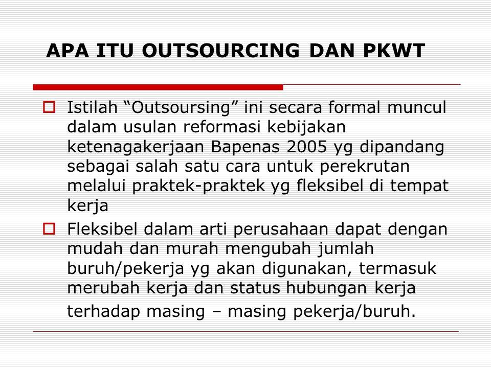 """APA ITU OUTSOURCING DAN PKWT  Istilah """"Outsoursing"""" ini secara formal muncul dalam usulan reformasi kebijakan ketenagakerjaan Bapenas 2005 yg dipanda"""