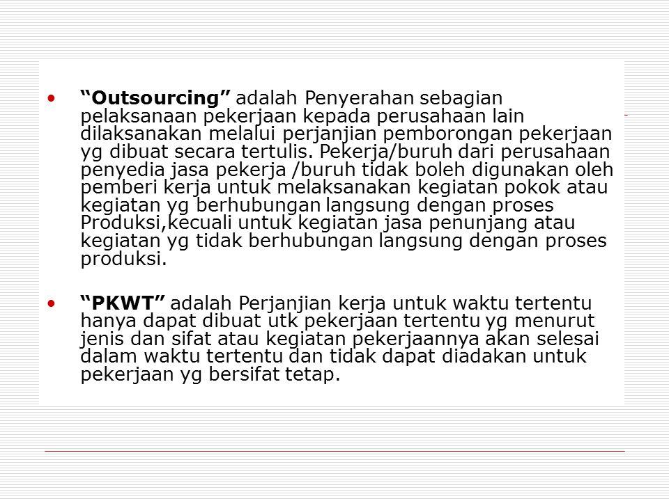 """""""Outsourcing"""" adalah Penyerahan sebagian pelaksanaan pekerjaan kepada perusahaan lain dilaksanakan melalui perjanjian pemborongan pekerjaan yg dibuat"""
