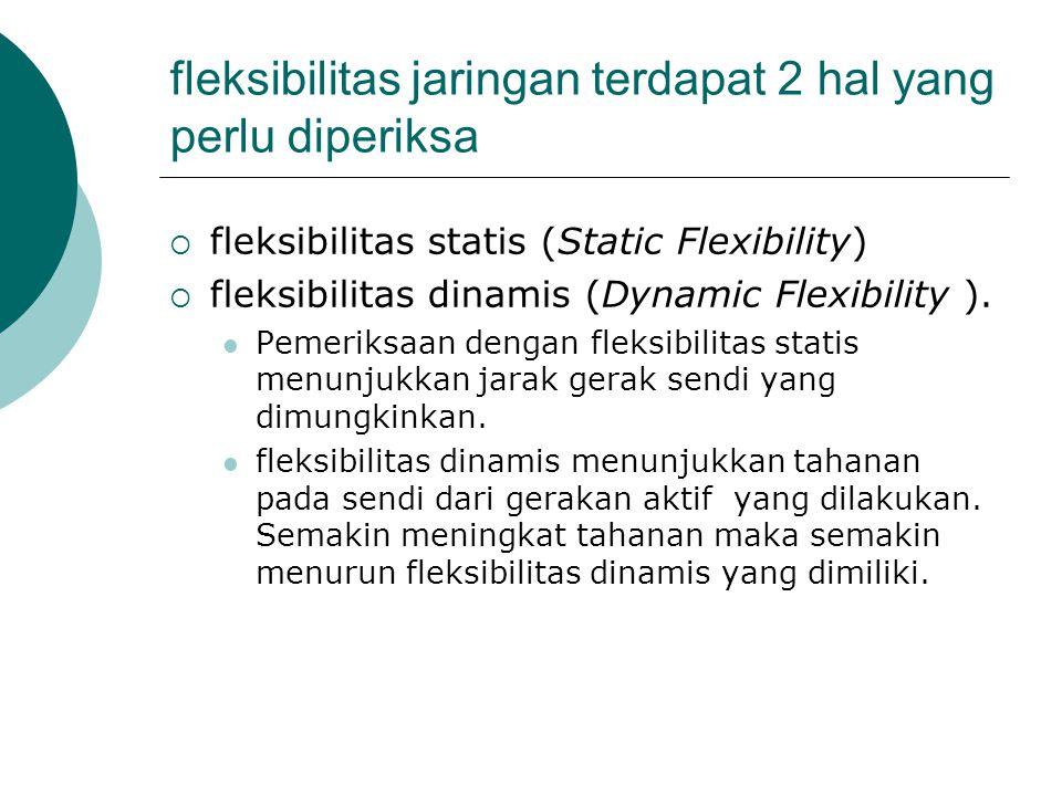fleksibilitas jaringan terdapat 2 hal yang perlu diperiksa  fleksibilitas statis (Static Flexibility)  fleksibilitas dinamis (Dynamic Flexibility ).