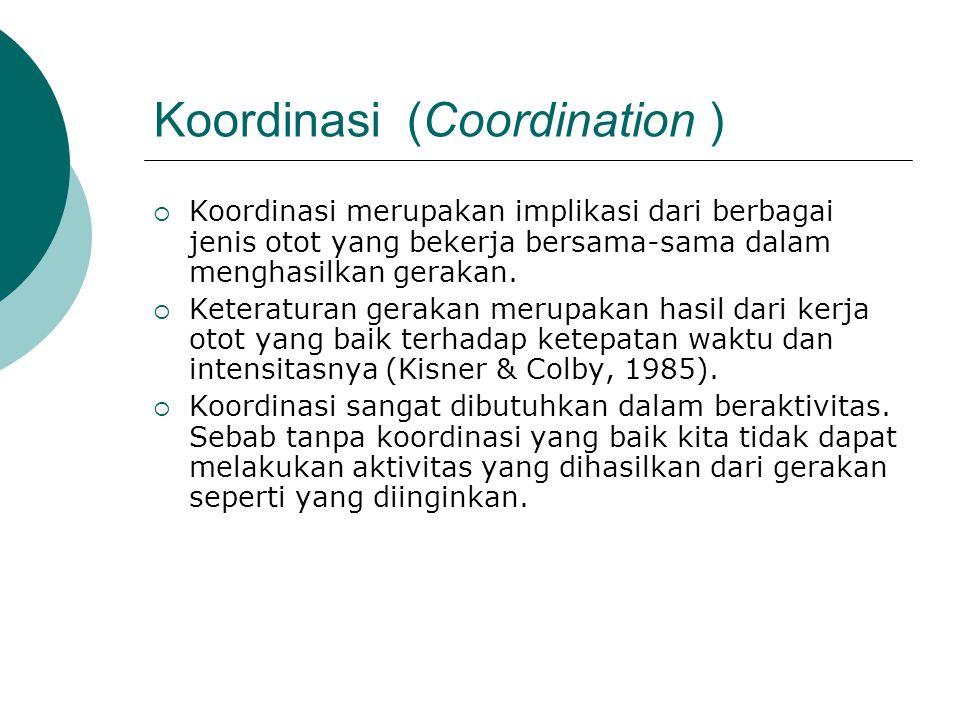 Koordinasi (Coordination )  Koordinasi merupakan implikasi dari berbagai jenis otot yang bekerja bersama-sama dalam menghasilkan gerakan.  Keteratur