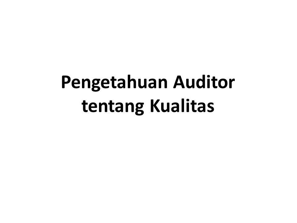 Pengetahuan Auditor tentang Kualitas