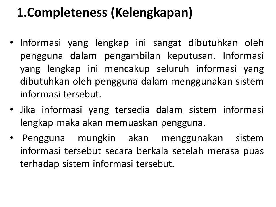 1.Completeness (Kelengkapan) Informasi yang lengkap ini sangat dibutuhkan oleh pengguna dalam pengambilan keputusan. Informasi yang lengkap ini mencak