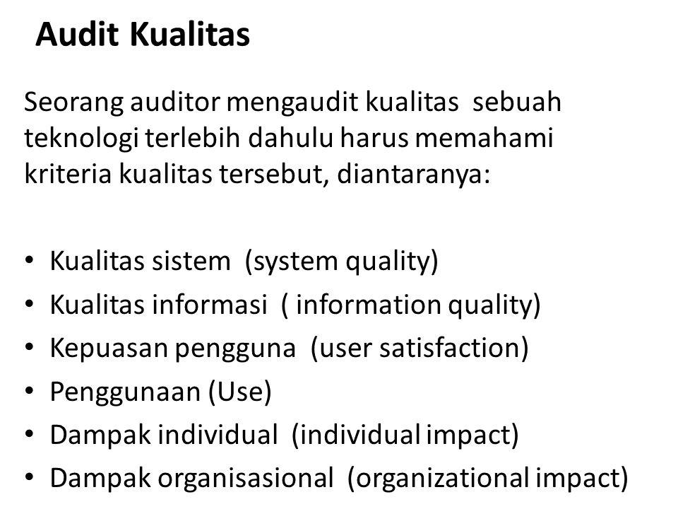 Audit Kualitas Seorang auditor mengaudit kualitas sebuah teknologi terlebih dahulu harus memahami kriteria kualitas tersebut, diantaranya: Kualitas si