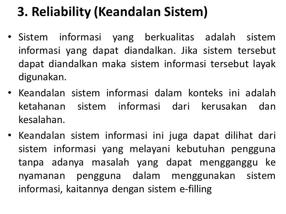 3. Reliability (Keandalan Sistem) Sistem informasi yang berkualitas adalah sistem informasi yang dapat diandalkan. Jika sistem tersebut dapat diandalk
