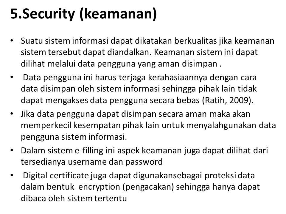 5.Security (keamanan) Suatu sistem informasi dapat dikatakan berkualitas jika keamanan sistem tersebut dapat diandalkan. Keamanan sistem ini dapat dil