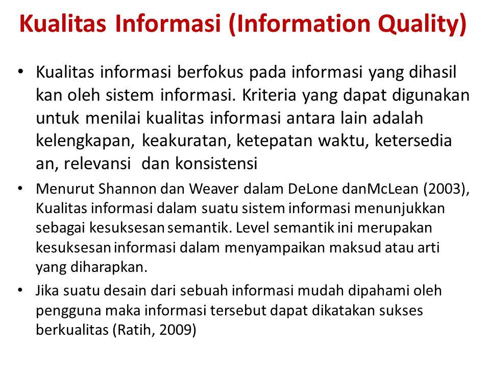 Kualitas Informasi (Information Quality) Kualitas informasi berfokus pada informasi yang dihasil kan oleh sistem informasi. Kriteria yang dapat diguna