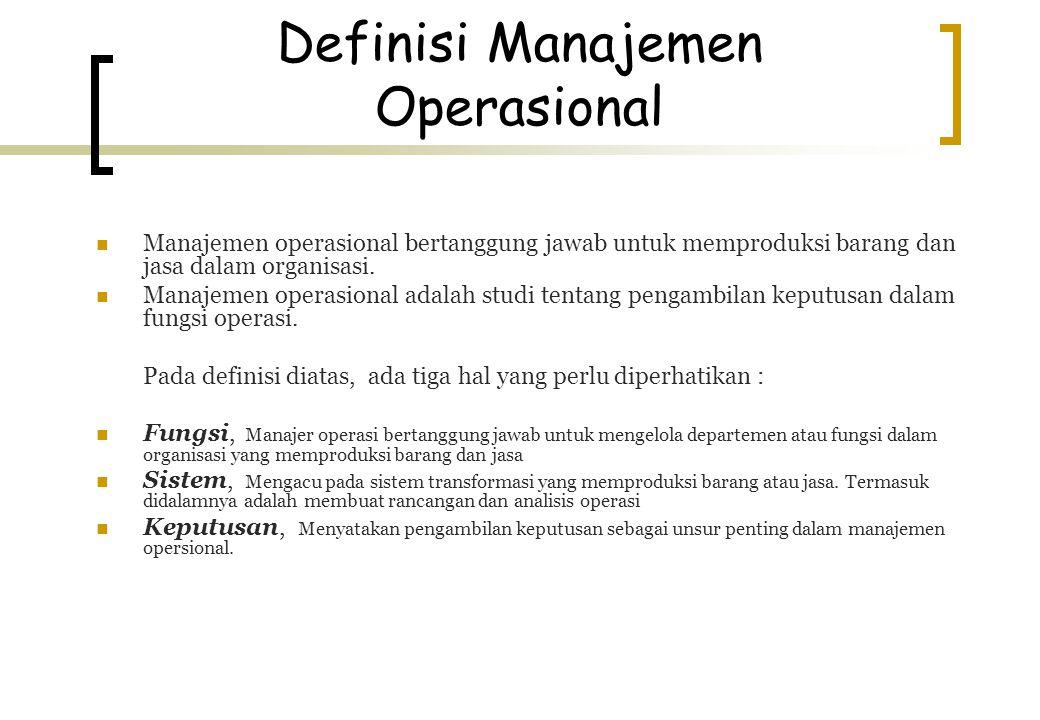 Definisi Manajemen Operasional Manajemen operasional bertanggung jawab untuk memproduksi barang dan jasa dalam organisasi. Manajemen operasional adala