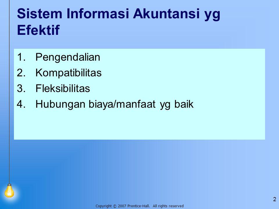 Copyright © 2007 Prentice-Hall. All rights reserved 2 Sistem Informasi Akuntansi yg Efektif 1.Pengendalian 2.Kompatibilitas 3.Fleksibilitas 4.Hubungan