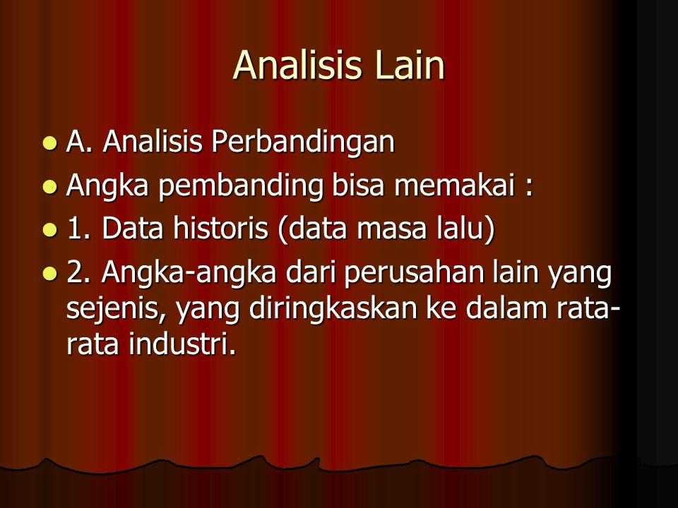 Analisis Lain A. Analisis Perbandingan A. Analisis Perbandingan Angka pembanding bisa memakai : Angka pembanding bisa memakai : 1. Data historis (data