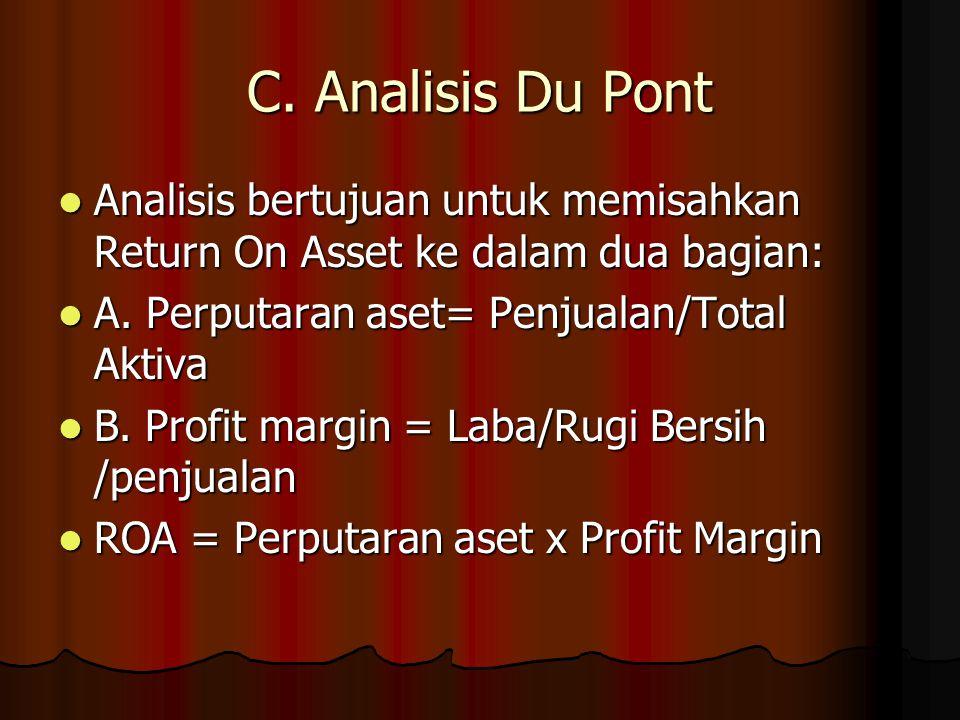 C. Analisis Du Pont Analisis bertujuan untuk memisahkan Return On Asset ke dalam dua bagian: Analisis bertujuan untuk memisahkan Return On Asset ke da