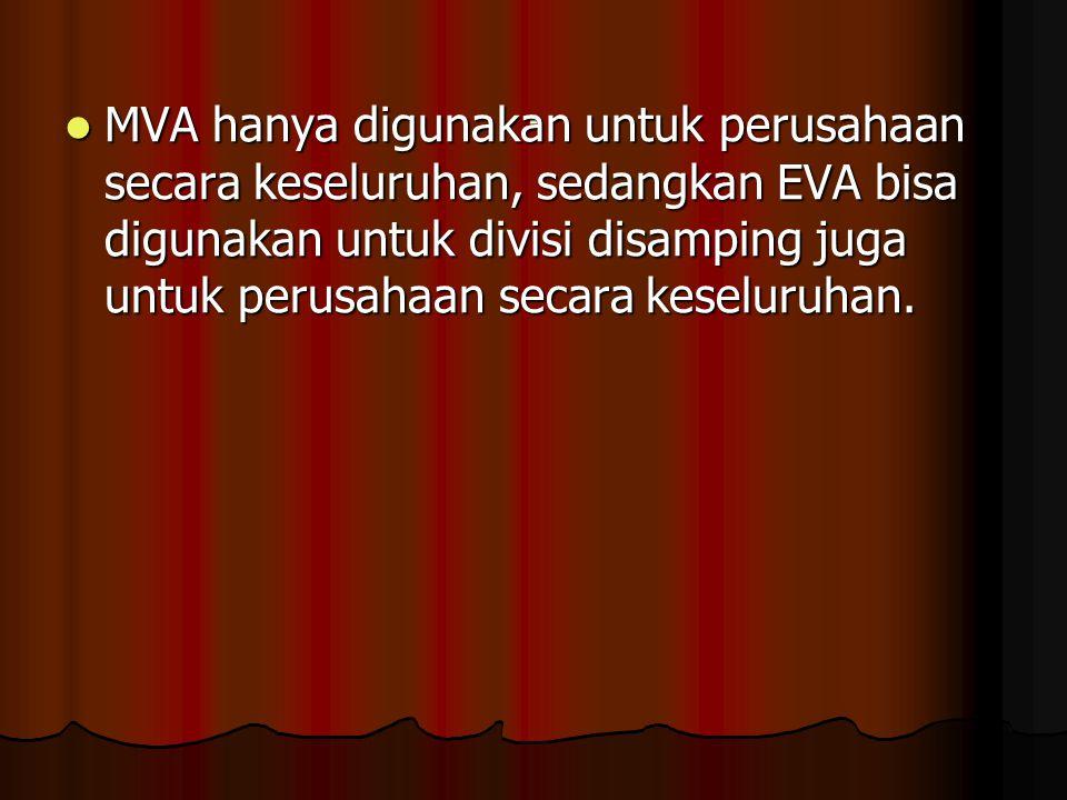 . MVA hanya digunakan untuk perusahaan secara keseluruhan, sedangkan EVA bisa digunakan untuk divisi disamping juga untuk perusahaan secara keseluruha