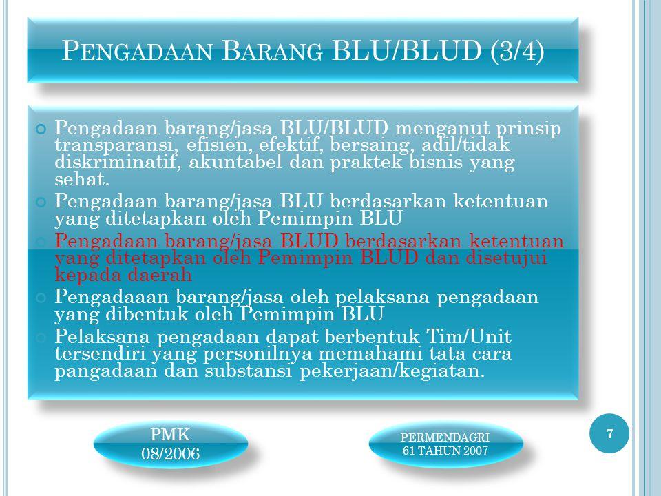 Pengadaan barang/jasa BLU/BLUD menganut prinsip transparansi, efisien, efektif, bersaing, adil/tidak diskriminatif, akuntabel dan praktek bisnis yang