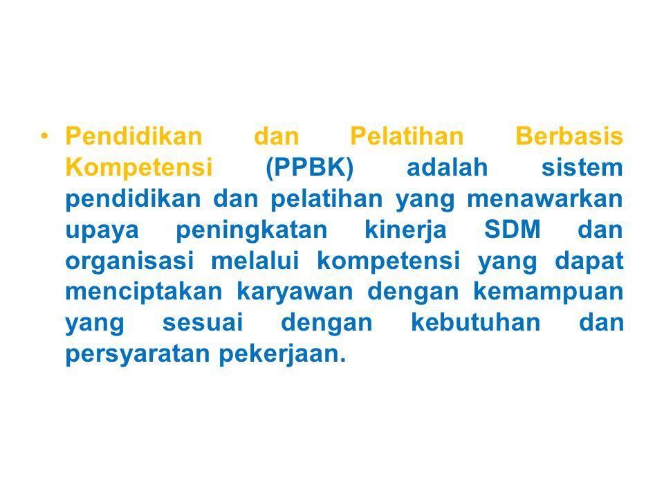 Pendidikan dan Pelatihan Berbasis Kompetensi (PPBK) adalah sistem pendidikan dan pelatihan yang menawarkan upaya peningkatan kinerja SDM dan organisas