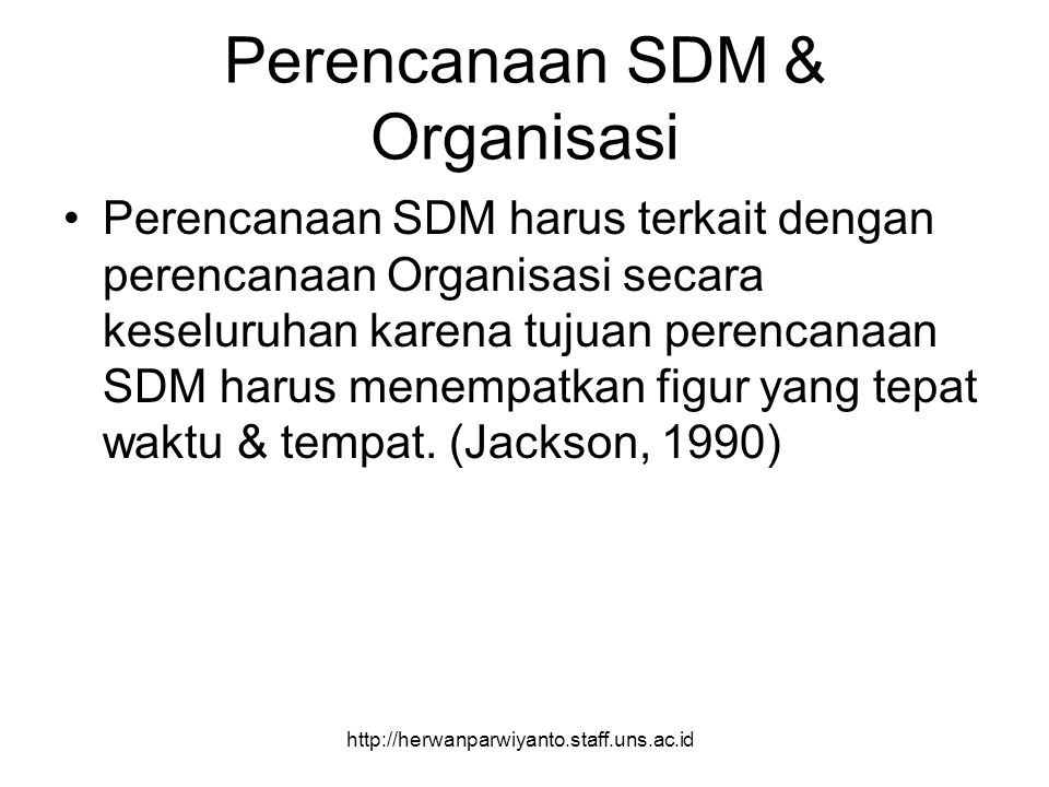 Perencanaan SDM & Organisasi Perencanaan SDM harus terkait dengan perencanaan Organisasi secara keseluruhan karena tujuan perencanaan SDM harus menemp