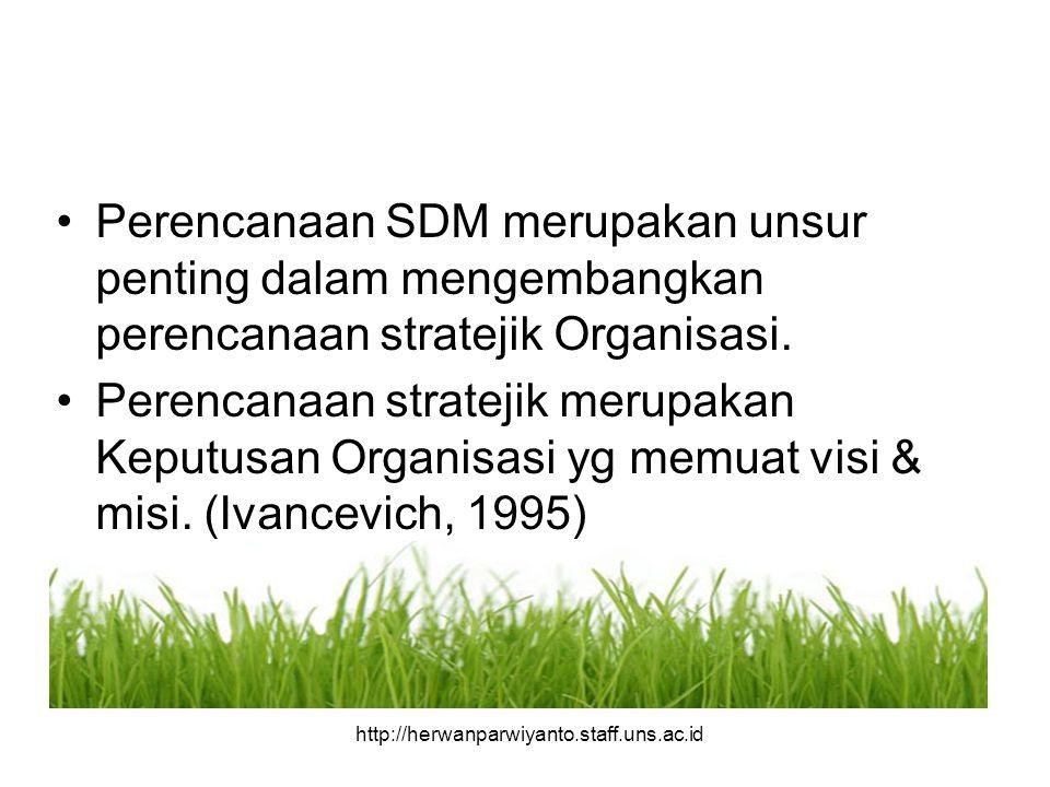 Perencanaan SDM merupakan unsur penting dalam mengembangkan perencanaan stratejik Organisasi. Perencanaan stratejik merupakan Keputusan Organisasi yg
