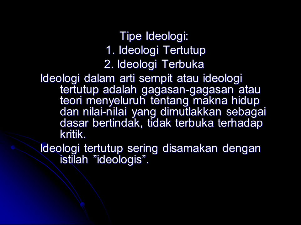 Tipe Ideologi: 1. Ideologi Tertutup 1. Ideologi Tertutup 2. Ideologi Terbuka Ideologi dalam arti sempit atau ideologi tertutup adalah gagasan-gagasan