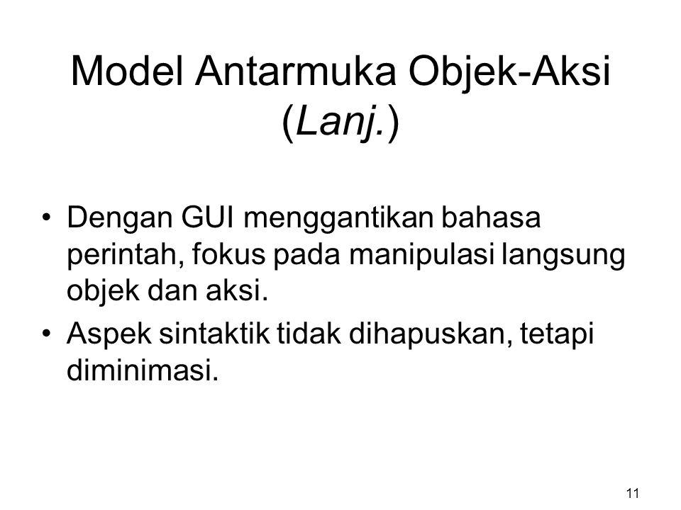 Model Antarmuka Objek-Aksi (Lanj.) Dengan GUI menggantikan bahasa perintah, fokus pada manipulasi langsung objek dan aksi. Aspek sintaktik tidak dihap