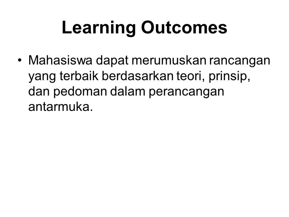 Learning Outcomes Mahasiswa dapat merumuskan rancangan yang terbaik berdasarkan teori, prinsip, dan pedoman dalam perancangan antarmuka.