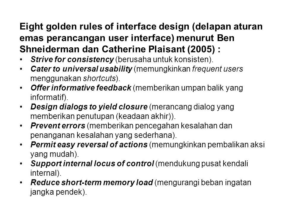 Eight golden rules of interface design (delapan aturan emas perancangan user interface) menurut Ben Shneiderman dan Catherine Plaisant (2005) : Strive