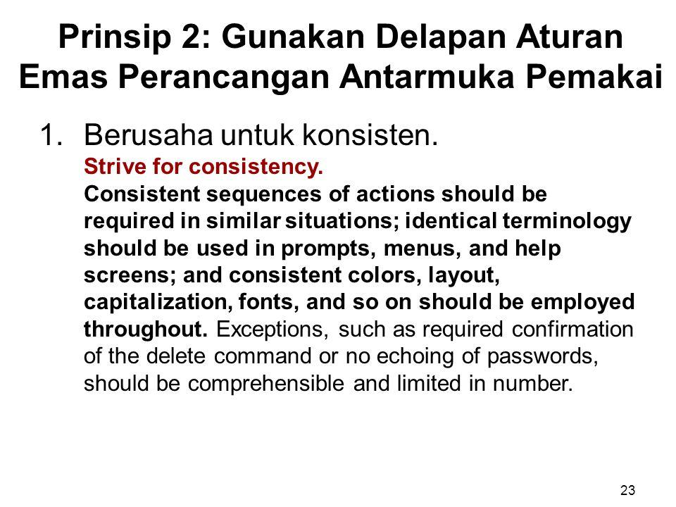 Prinsip 2: Gunakan Delapan Aturan Emas Perancangan Antarmuka Pemakai 23 1.Berusaha untuk konsisten. Strive for consistency. Consistent sequences of ac