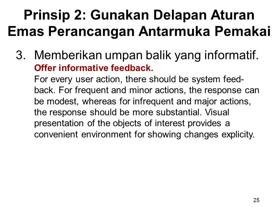 Prinsip 2: Gunakan Delapan Aturan Emas Perancangan Antarmuka Pemakai 25 3.Memberikan umpan balik yang informatif. Offer informative feedback. For ever