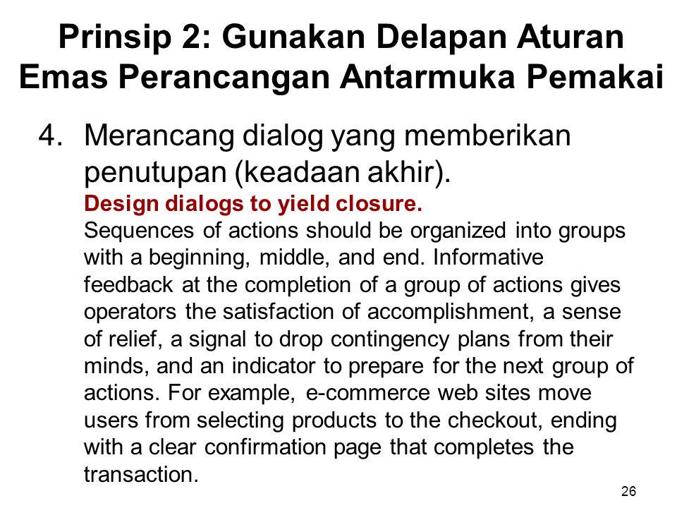 Prinsip 2: Gunakan Delapan Aturan Emas Perancangan Antarmuka Pemakai 26 4.Merancang dialog yang memberikan penutupan (keadaan akhir). Design dialogs t