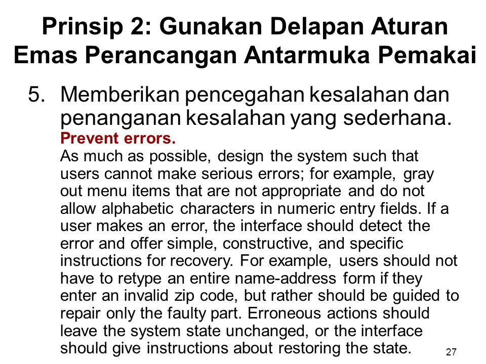Prinsip 2: Gunakan Delapan Aturan Emas Perancangan Antarmuka Pemakai 27 5.Memberikan pencegahan kesalahan dan penanganan kesalahan yang sederhana. Pre