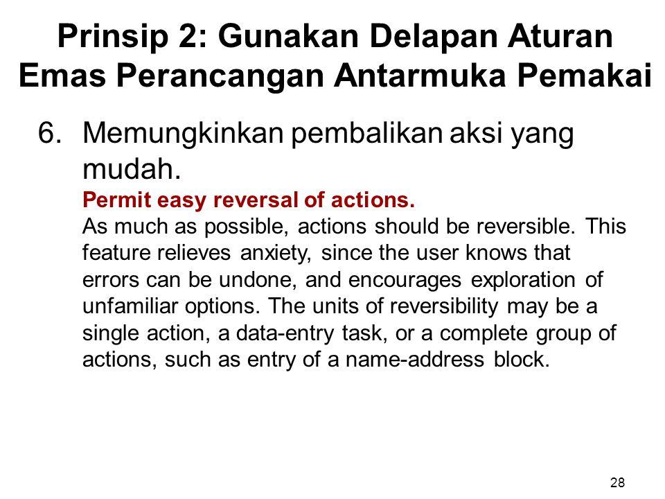 Prinsip 2: Gunakan Delapan Aturan Emas Perancangan Antarmuka Pemakai 28 6.Memungkinkan pembalikan aksi yang mudah. Permit easy reversal of actions. As