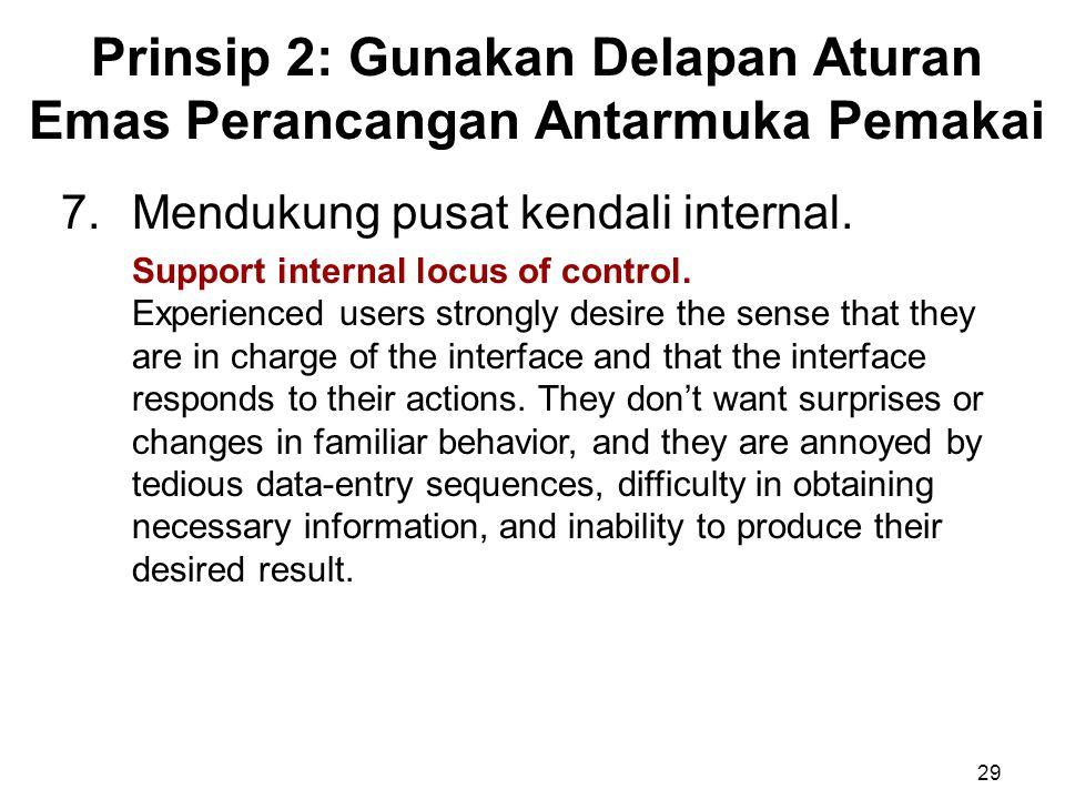 Prinsip 2: Gunakan Delapan Aturan Emas Perancangan Antarmuka Pemakai 29 7.Mendukung pusat kendali internal. Support internal locus of control. Experie