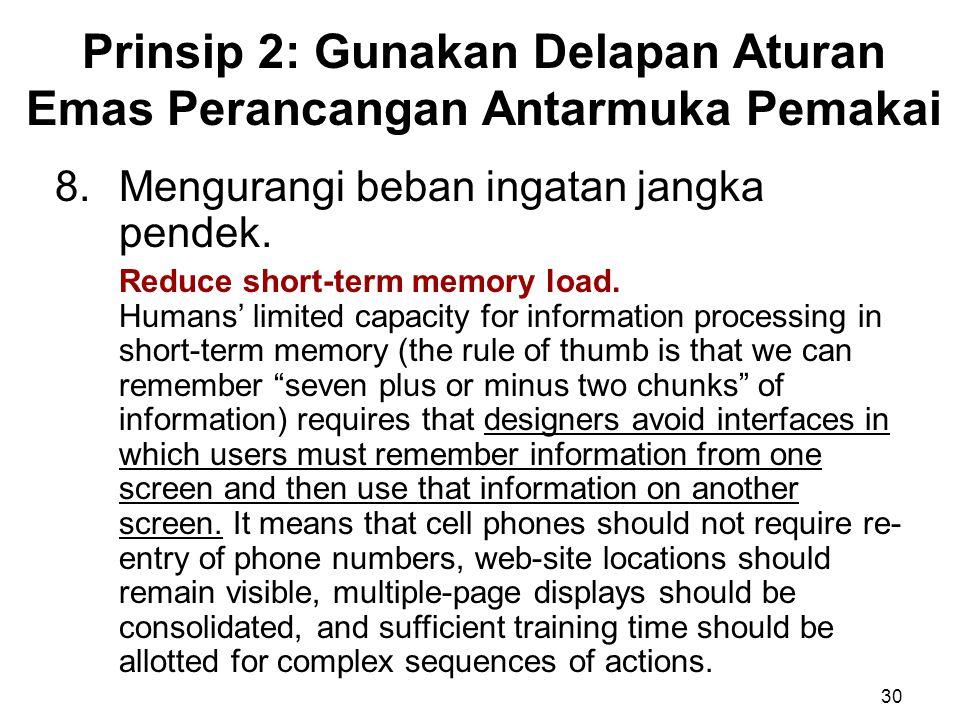 Prinsip 2: Gunakan Delapan Aturan Emas Perancangan Antarmuka Pemakai 30 8.Mengurangi beban ingatan jangka pendek. Reduce short-term memory load. Human