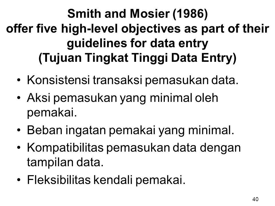 Konsistensi transaksi pemasukan data. Aksi pemasukan yang minimal oleh pemakai. Beban ingatan pemakai yang minimal. Kompatibilitas pemasukan data deng
