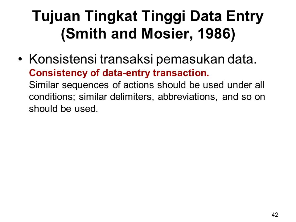 Tujuan Tingkat Tinggi Data Entry (Smith and Mosier, 1986) Konsistensi transaksi pemasukan data. Consistency of data-entry transaction. Similar sequenc