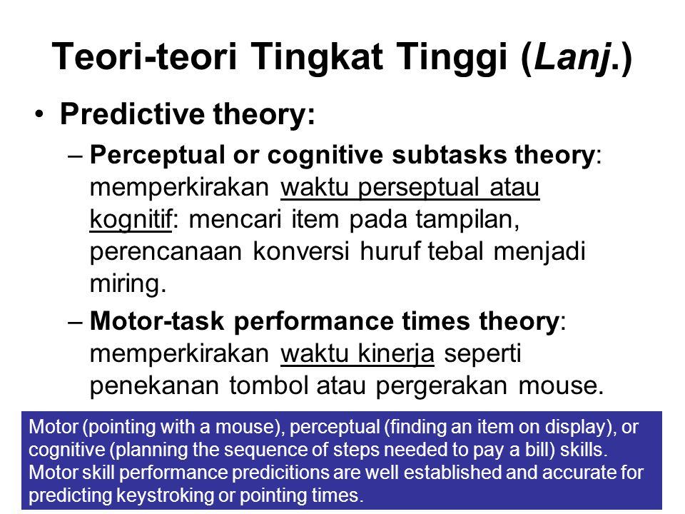Teori-teori Tingkat Tinggi (Lanj.) Predictive theory: –Perceptual or cognitive subtasks theory: memperkirakan waktu perseptual atau kognitif: mencari