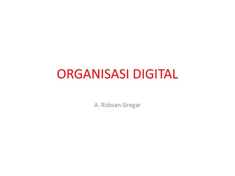 ORGANISASI DIGITAL A. Ridwan Siregar