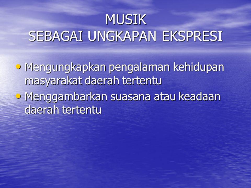 FUNGSI MUSIK NUSANTARA 1.Sebagai ungkapan ekspresi 2.