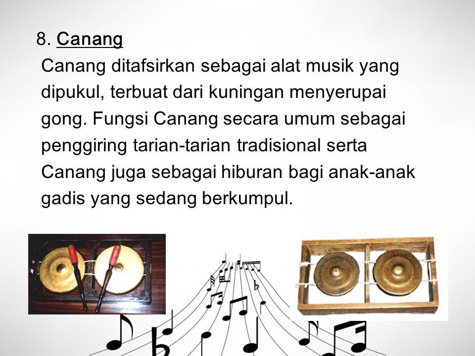 8. Canang Canang ditafsirkan sebagai alat musik yang dipukul, terbuat dari kuningan menyerupai gong. Fungsi Canang secara umum sebagai penggiring tari