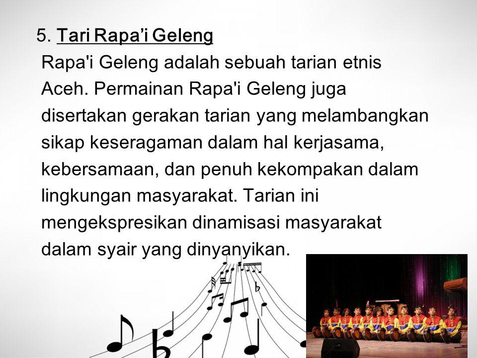 5. Tari Rapa'i Geleng Rapa'i Geleng adalah sebuah tarian etnis Aceh. Permainan Rapa'i Geleng juga disertakan gerakan tarian yang melambangkan sikap ke