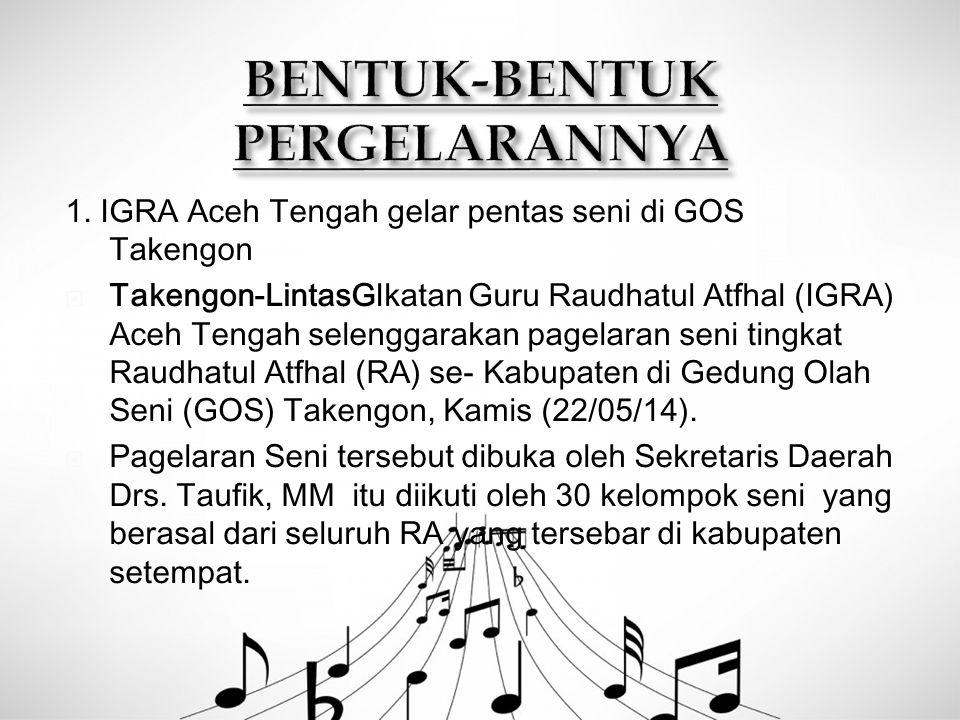 1. IGRA Aceh Tengah gelar pentas seni di GOS Takengon  Takengon-LintasGIkatan Guru Raudhatul Atfhal (IGRA) Aceh Tengah selenggarakan pagelaran seni t