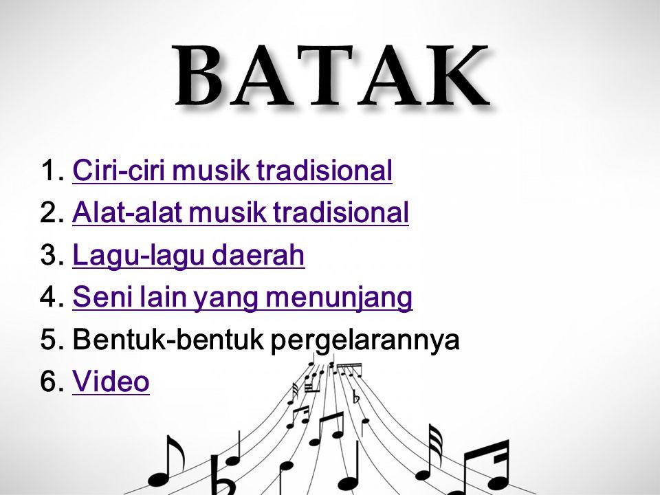 1. Ciri-ciri musik tradisionalCiri-ciri musik tradisional 2. Alat-alat musik tradisionalAlat-alat musik tradisional 3. Lagu-lagu daerahLagu-lagu daera