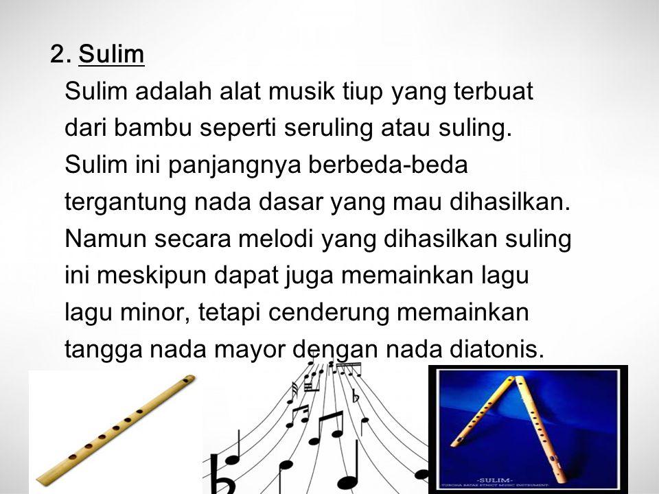 2. Sulim Sulim adalah alat musik tiup yang terbuat dari bambu seperti seruling atau suling. Sulim ini panjangnya berbeda-beda tergantung nada dasar ya
