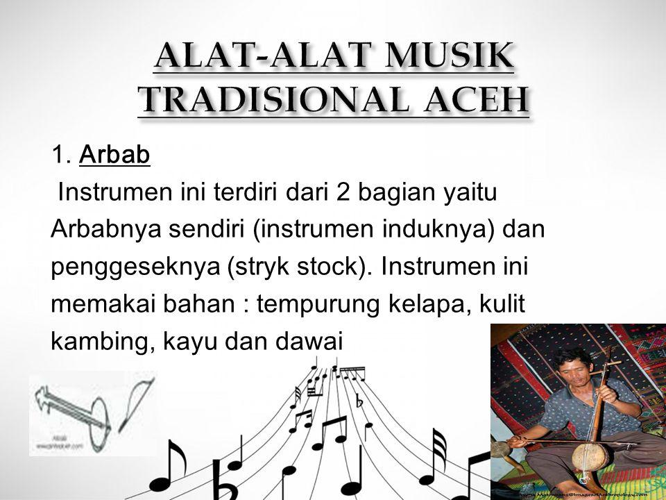 1. Arbab Instrumen ini terdiri dari 2 bagian yaitu Arbabnya sendiri (instrumen induknya) dan penggeseknya (stryk stock). Instrumen ini memakai bahan :