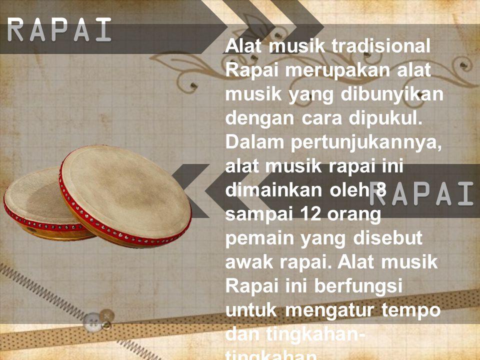 RAPAIRAPAI Alat musik tradisional Rapai merupakan alat musik yang dibunyikan dengan cara dipukul.