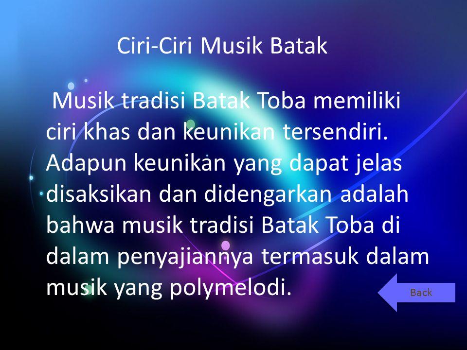Ciri-Ciri Musik Batak Musik tradisi Batak Toba memiliki ciri khas dan keunikan tersendiri.