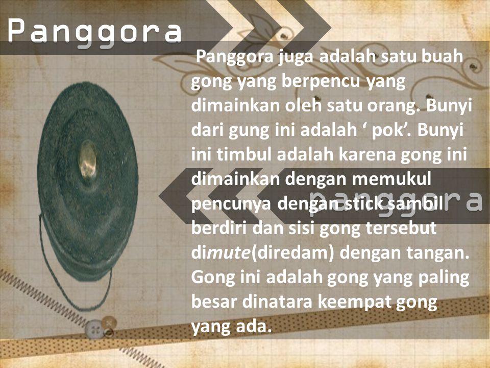 panggoraPanggora Panggora juga adalah satu buah gong yang berpencu yang dimainkan oleh satu orang.