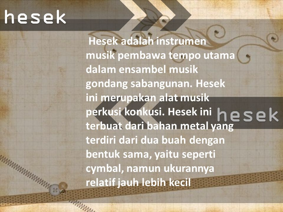 hesek Hesek adalah instrumen musik pembawa tempo utama dalam ensambel musik gondang sabangunan.